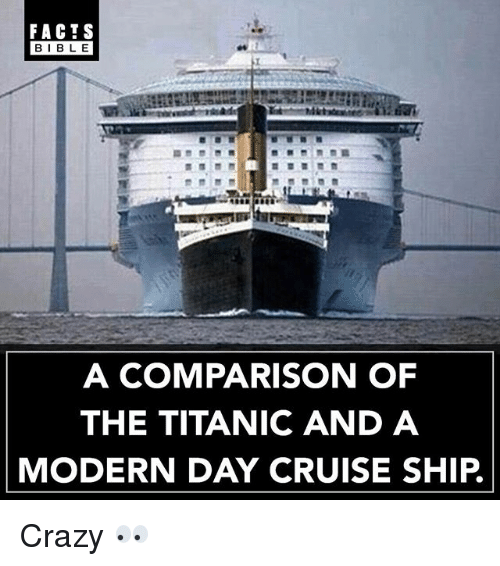 Bibled: FACTS  BIBL E  A COMPARISON OF  THE TITANIC AND A  MODERN DAY CRUISE SHIP. Crazy 👀