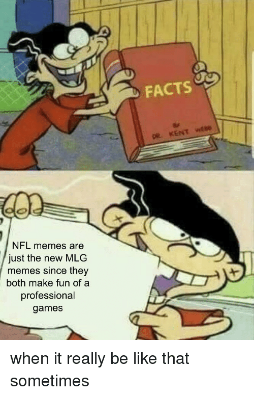Mlg Memes: FACTS  DR KENT WEBG  NFL memes are  just the new MLG  memes since they  both make fun of a  professional  games