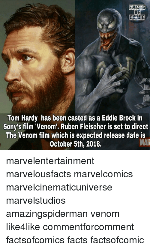 Casted: FACTS  OF  Tom Hardy has been casted as a Eddie Brock in  Sony's film 'Venom. Ruben Fleischer is set to direct  The Venom film which is expected release date is  October 5th, 2018. marvelentertainment marvelousfacts marvelcomics marvelcinematicuniverse marvelstudios amazingspiderman venom like4like commentforcomment factsofcomics facts factsofcomic