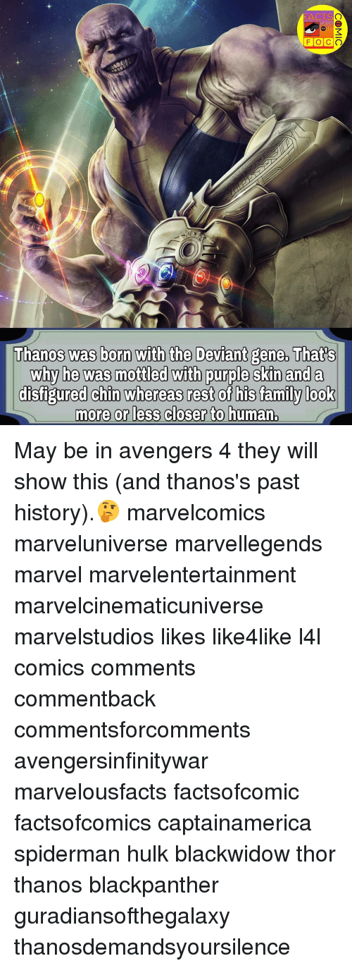 Facts, Family, and Memes: FACTS  Thanos was born with the Deviant gene, Thats  why he was mottled with purple skin and a  disfigured chin whereas rest of his family look  more or less closer to human. May be in avengers 4 they will show this (and thanos's past history).🤔 marvelcomics marveluniverse marvellegends marvel marvelentertainment marvelcinematicuniverse marvelstudios likes like4like l4l comics comments commentback commentsforcomments avengersinfinitywar marvelousfacts factsofcomic factsofcomics captainamerica spiderman hulk blackwidow thor thanos blackpanther guradiansofthegalaxy thanosdemandsyoursilence
