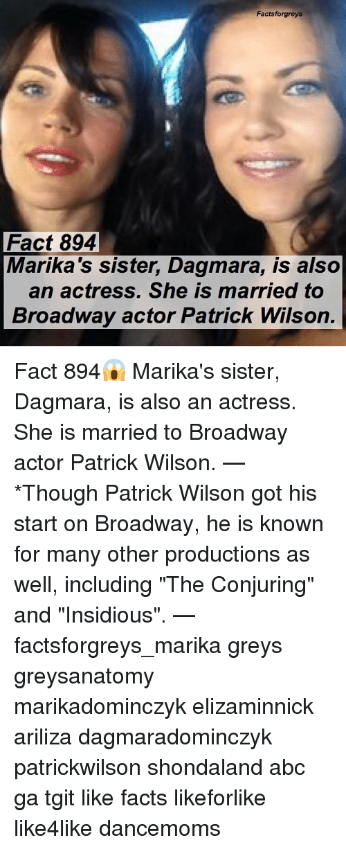 """insidious: Factsforgreys  Fact 894  Marika's sister, Dagmara, is also  an actress. She is married to  Broadway actor Patrick Wilson. Fact 894😱 Marika's sister, Dagmara, is also an actress. She is married to Broadway actor Patrick Wilson. — *Though Patrick Wilson got his start on Broadway, he is known for many other productions as well, including """"The Conjuring"""" and """"Insidious"""". — factsforgreys_marika greys greysanatomy marikadominczyk elizaminnick ariliza dagmaradominczyk patrickwilson shondaland abc ga tgit like facts likeforlike like4like dancemoms"""