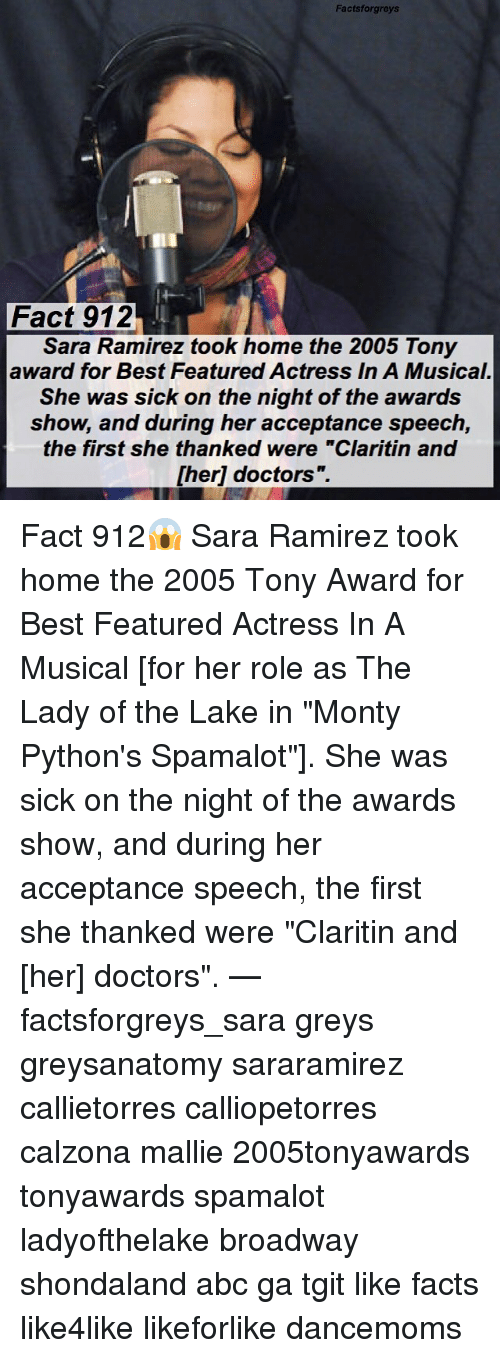 """Ramirezes: Factsforgreys  Fact 912  Sara Ramirez took home the 2005 Tony  award for Best Featured Actress In A Musical.  She was sick on the night of the awards  show, and during her acceptance speech,  the first she thanked were """"Claritin and  [her] doctors"""".  1 Fact 912😱 Sara Ramirez took home the 2005 Tony Award for Best Featured Actress In A Musical [for her role as The Lady of the Lake in """"Monty Python's Spamalot""""]. She was sick on the night of the awards show, and during her acceptance speech, the first she thanked were """"Claritin and [her] doctors"""". — factsforgreys_sara greys greysanatomy sararamirez callietorres calliopetorres calzona mallie 2005tonyawards tonyawards spamalot ladyofthelake broadway shondaland abc ga tgit like facts like4like likeforlike dancemoms"""
