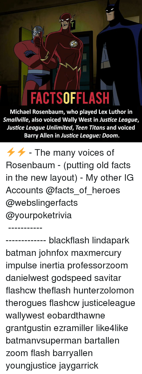 Savitar: FACTSOFFLASH  Michael Rosenbaum, who played Lex Luthor in  Smallville, also voiced Wally West in Justice League,  Justice League Unlimited, Teen Titans and voiced  Barry Allen in Justice League: Doom. ⚡️⚡️ - The many voices of Rosenbaum - (putting old facts in the new layout) - My other IG Accounts @facts_of_heroes @webslingerfacts @yourpoketrivia ⠀⠀⠀⠀⠀⠀⠀⠀⠀⠀⠀⠀⠀⠀⠀⠀⠀⠀⠀⠀⠀⠀⠀⠀⠀⠀⠀⠀⠀⠀⠀⠀⠀⠀ ⠀⠀------------------------ blackflash lindapark batman johnfox maxmercury impulse inertia professorzoom danielwest godspeed savitar flashcw theflash hunterzolomon therogues flashcw justiceleague wallywest eobardthawne grantgustin ezramiller like4like batmanvsuperman bartallen zoom flash barryallen youngjustice jaygarrick