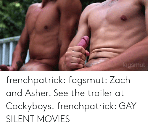zach and: fagsmut frenchpatrick:  fagsmut: Zach and Asher. See the trailer at Cockyboys. frenchpatrick: GAY SILENT MOVIES