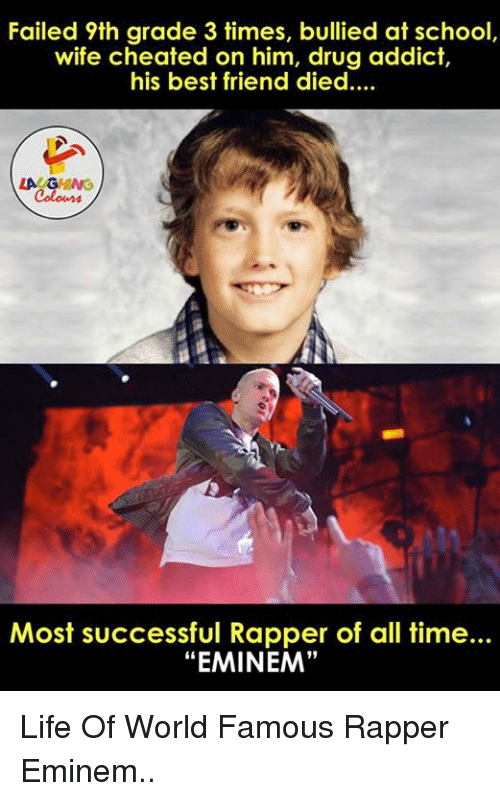 "Wife Cheated: Failed 9th grade 3 times, bullied at school,  wife cheated on him, drug addict  his best friend died....  Most successful Rapper of all time...  ""EMINEM"" Life Of World Famous Rapper Eminem.."