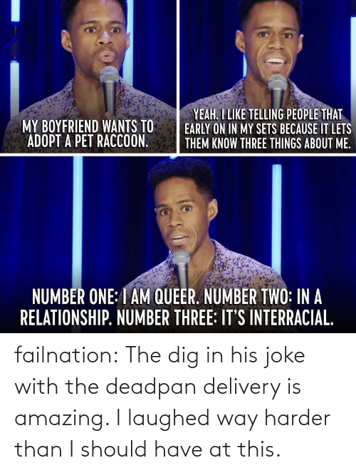 Harder: failnation:  The dig in his joke with the deadpan delivery is amazing. I laughed way harder than I should have at this.