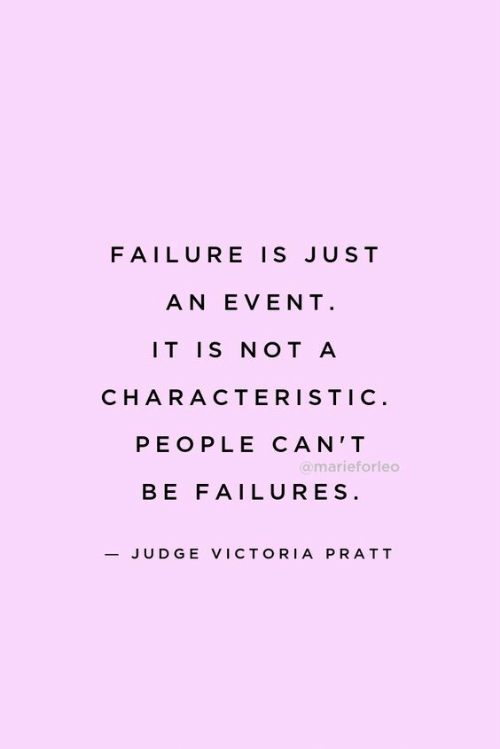 victoria: FAILURE IS JUST  AN EVENT  IT IS NOT A  CHARACTERISTI C  PEOPLE CAN'T  omarieforleo  BE FAILURES  -JUDGE VICTORIA PRATT