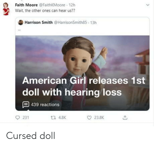Can Hear: Faith Moore @FaithKMoore - 12h  Wait, the other ones can hear us??  Harrison Smith @HarrisonSmith85 - 13h  American Girl releases 1st  doll with hearing loss  9 439 reactions  L7 4.8K  231  23.8K Cursed doll