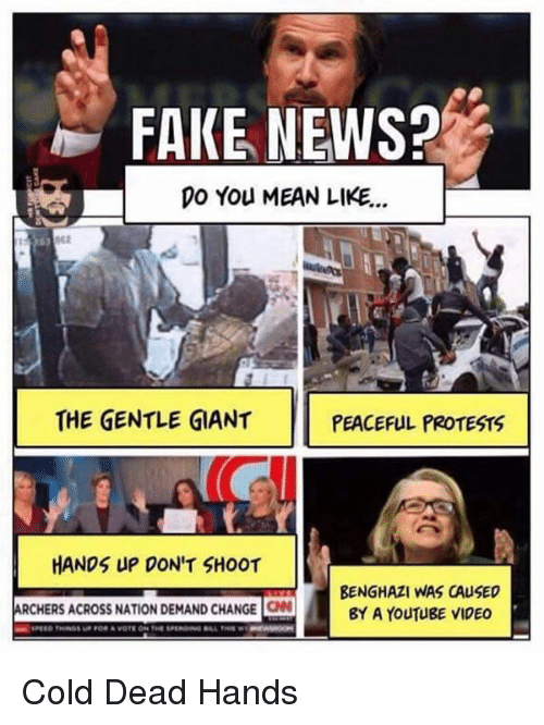 peaceful protest: FAKE NEWS?  DO You MEAN LIKE...  THE GENTLE GIANT  PEACEFUL PROTESTS  HANDS UP DON'T SHOOT  BENGHAZI WAS CAUSED  ARCHERS ACROss NATION DEMAND CHANGE CN  BY A YouTugE VIDEO Cold Dead Hands