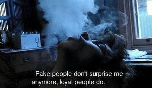 surprise me: -Fake people don't surprise me  anymore, loyal people do