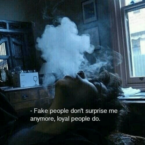 surprise me: - Fake people don't surprise me  anymore, loyal people do.