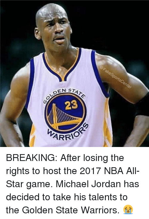nba all stars: @Fakes  portsC  enter  STATE  23 BREAKING: After losing the rights to host the 2017 NBA All-Star game. Michael Jordan has decided to take his talents to the Golden State Warriors. 😭
