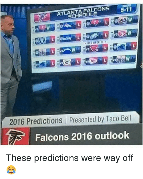 atla: FALCONS  5-11  ATLA  2016 Predictions presented by Taco Bell  Falcons 2016 outlook These predictions were way off 😂