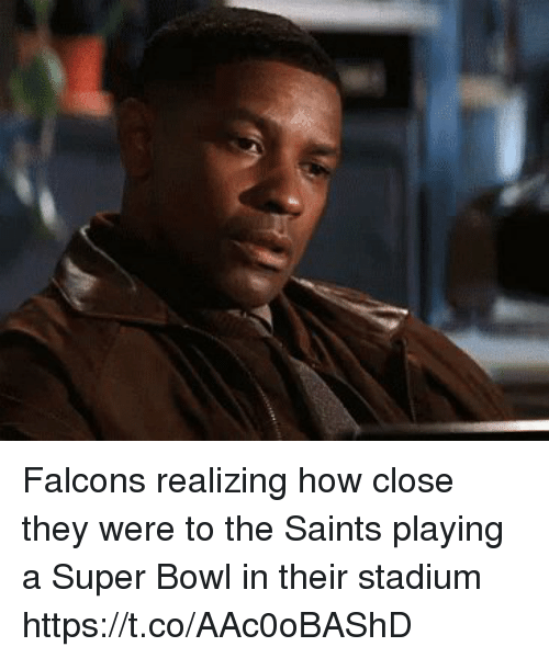 Football, Nfl, and New Orleans Saints: Falcons realizing how close they were to the Saints playing a Super Bowl in their stadium https://t.co/AAc0oBAShD