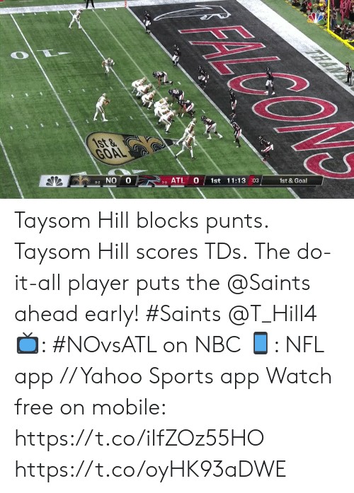 Memes, Nfl, and New Orleans Saints: FALGON  TEAN  1st &  GOAL  1st & Goal  1st 11:13 03  10  ATL  3-8  9-2 NO Taysom Hill blocks punts. Taysom Hill scores TDs.  The do-it-all player puts the @Saints ahead early! #Saints @T_Hill4  📺: #NOvsATL on NBC 📱: NFL app // Yahoo Sports app Watch free on mobile: https://t.co/iIfZOz55HO https://t.co/oyHK93aDWE