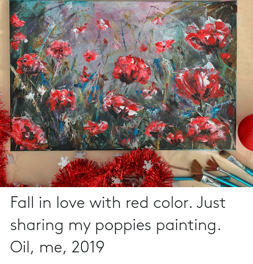 Poppies: Fall in love with red color. Just sharing my poppies painting. Oil, me, 2019