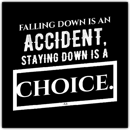 Falling Down, Down, and Isa: FALLING DOWN IS AN  ACCIDENT  STAYING DOWN ISA  CHOICE.  -S3