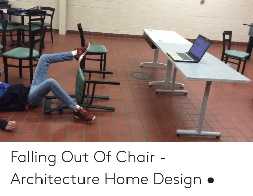 Falling Out Of Chair Architecture Home Design Home
