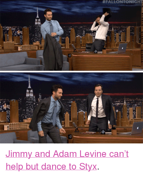 """styx:  # FALLON TONIGHT <p><a href=""""http://www.nbc.com/the-tonight-show/video/adam-levine-does-not-like-blake-shelton-at-all/3027707"""" target=""""_blank"""">Jimmy and Adam Levine can&rsquo;t help but dance to Styx</a>.<br/></p>"""