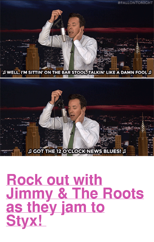 """styx:  #FALLONTONICHT  WELL,I'M SITTIN ON THE BAR STOOL,TALKIN LIKE A DAMN FOOLA  d GOT THE 12 OCLOCK NEWS BLUES! <h2><a href=""""http://www.nbc.com/the-tonight-show/video/matt-lauer-gisele-bundchen-fitz-and-the-tantrums/3021001"""" target=""""_blank"""">Rock out with Jimmy &amp; The Roots as they jam to Styx!</a></h2>"""