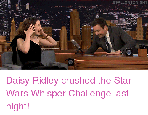 "Daisy Ridley: <p><a href=""https://www.youtube.com/watch?v=4FgV0yBZG6E"" target=""_blank"">Daisy Ridley crushed the Star Wars Whisper Challenge last night!</a></p>"