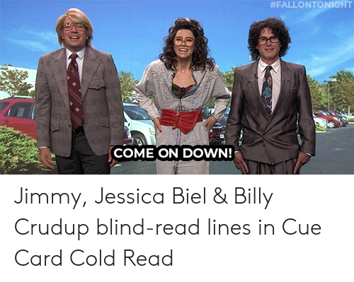 Jessica:  #FALLONTONIGHT  COME ON DOWN! Jimmy, Jessica Biel & Billy Crudup blind-read lines in Cue Card Cold Read