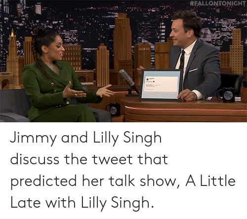 Target, youtube.com, and Watch: FALLONTONIGHT Jimmy and Lilly Singh discussthe tweet that predicted her talk show, A Little Late with Lilly Singh.