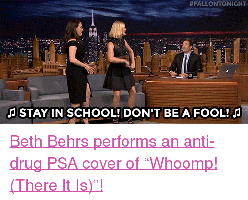 """anti drug:  #FALLONTONIGHT  JSTAYIN SCHOOL! DON'T BE A FOOL! <p><a href=""""https://www.youtube.com/watch?v=YKnMlBt50wI&amp;list=UU8-Th83bH_thdKZDJCrn88g"""" target=""""_blank"""">BethBehrs performs an anti-drug PSA cover of &ldquo;Whoomp! (There It Is)&rdquo;!</a><br/></p>"""