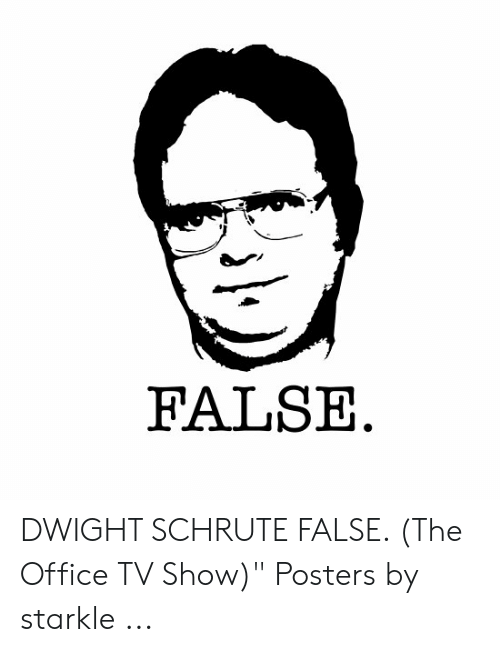 """The Office, Dwight Schrute, and Office: FALSE DWIGHT SCHRUTE FALSE. (The Office TV Show)"""" Posters by starkle ..."""