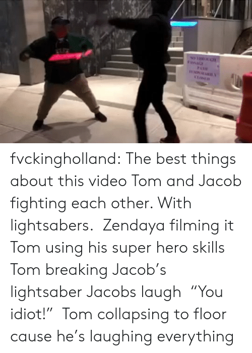 "Tom And: FAMAG  PATR fvckingholland: The best things about this video Tom and Jacob fighting each other. With lightsabers.  Zendaya filming it   Tom using his super hero skills   Tom breaking Jacob's lightsaber   Jacobs laugh  ""You idiot!""  Tom collapsing to floor cause he's laughing everything"