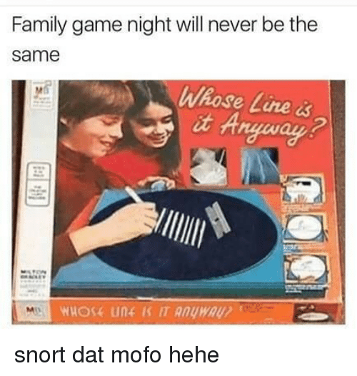 Mofoe: Family game night will never be the  same  Whose Line& snort dat mofo hehe