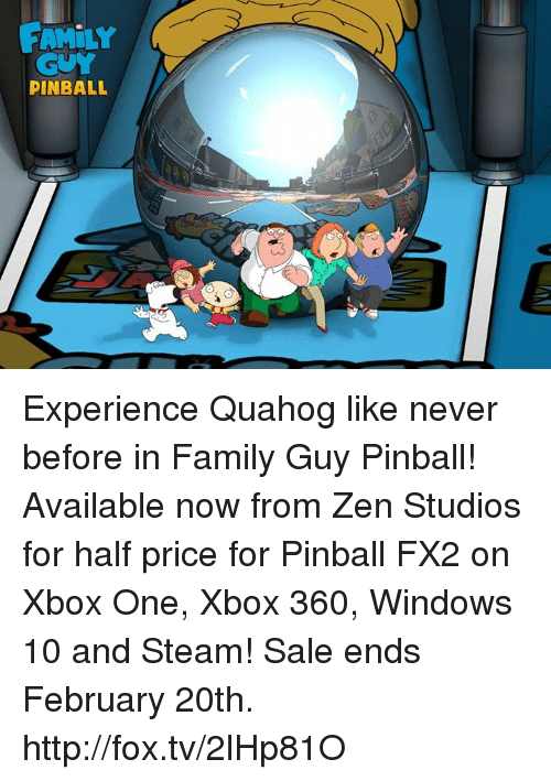 Steam Sale: FAMILY  GUY  PINBALL Experience Quahog like never before in Family Guy Pinball! Available now from Zen Studios for half price for Pinball FX2 on Xbox One, Xbox 360, Windows 10 and Steam! Sale ends February 20th. http://fox.tv/2lHp81O