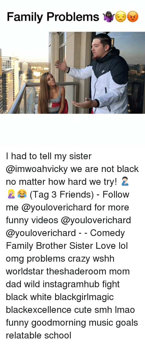Lmao Funny: Family Problems I had to tell my sister @imwoahvicky we are not black no matter how hard we try! 🤦🏻‍♂️🤦🏼‍♀️😂 (Tag 3 Friends) - Follow me @youloverichard for more funny videos @youloverichard @youloverichard - - Comedy Family Brother Sister Love lol omg problems crazy wshh worldstar theshaderoom mom dad wild instagramhub fight black white blackgirlmagic blackexcellence cute smh lmao funny goodmorning music goals relatable school
