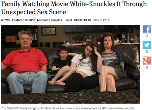 knuckles: Family Watching Movie White-Knuckles It Through  Unexpected Sex Scene  NEWS Featured Section: American Families. Local ISSUE 49.18. May 3,2013  0  T/  The Schaeffer family hangs on for dear life as the movie's sex scene enters its 10th excruciating second.