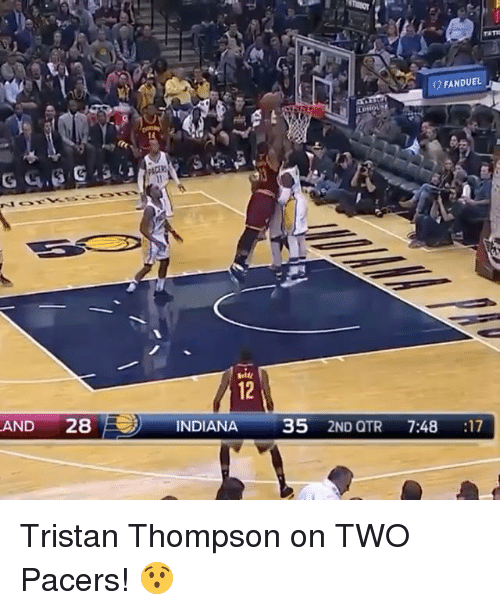 Otr: FANDUEL  AND 28 INDIANA 35 2ND OTR 7:48 :17 Tristan Thompson on TWO Pacers! 😯