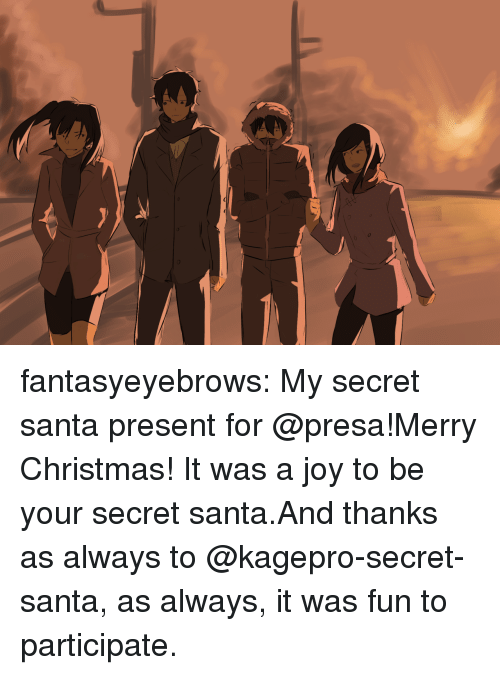 My Secret: fantasyeyebrows:  My secret santa present for @presa!Merry Christmas! It was a joy to be your secret santa.And thanks as always to @kagepro-secret-santa, as always, it was fun to participate.