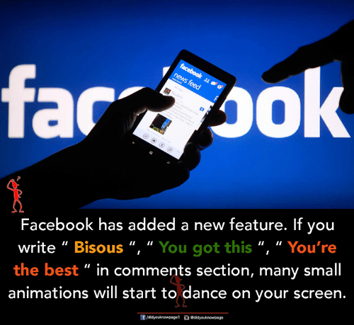 "Facebook, Memes, and Best: far  Facebook has added a new feature. If you  write "" Bisous "", "" You got this "", "" You're  the best "" in comments section, many small  animations will start to dance on your screen."