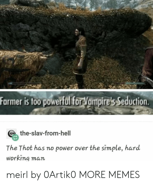 Vampires: Farmer is to0 powerfol for Vampire's Seduction  the-slav-from-hell  The Thot has no power over the simple, hard  Working man meirl by 0Artik0 MORE MEMES