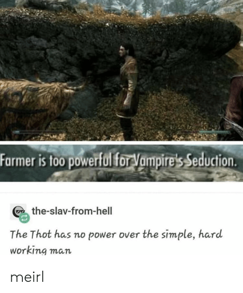 Slav: Farmer is to0 powerfol for Vampire's Seduction  the-slav-from-hell  The Thot has no power over the simple, hard  Working man meirl