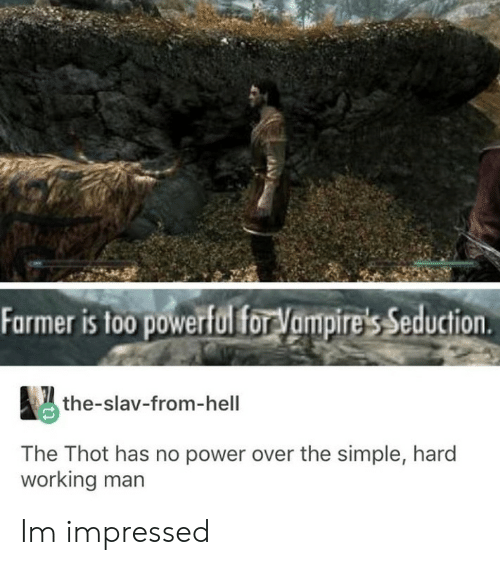 Vampires: Farmer is to0 powerfulfor Vampire's Seduction  the-slav-from-hell  The Thot has no power over the simple, hard  working man Im impressed