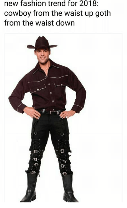Fashion, Cowboy, and Goth: fashion  trend  for  new 2018:  cowboy from the waist up goth  from the waist down  다