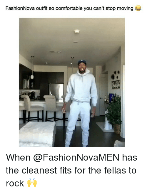 Comfortable, Memes, and 🤖: FashionNova outfit so comfortable you can't stop moving When @FashionNovaMEN has the cleanest fits for the fellas to rock 🙌