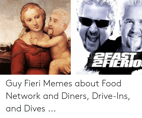 Memes About Food: FAST  EFIERIO Guy Fieri Memes about Food Network and Diners, Drive-Ins, and Dives ...