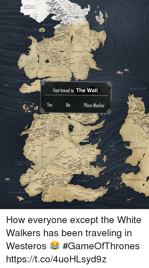 walle: Fast travel to The Wall  e |N Yes No Place Marker How everyone except the White Walkers has been traveling in Westeros 😂 #GameOfThrones https://t.co/4uoHLsyd9z