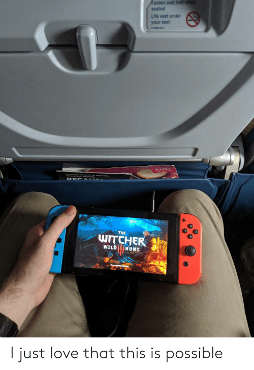 Fasten: Fasten seat belt whe  seated  Life vest under  your seat  n-os42  NAY A O wSE ESSAGE  THE  WITCHER  WILD HUNT I just love that this is possible