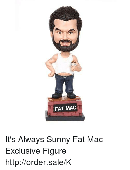 Alway Sunny: FAT MAC It's Always Sunny Fat Mac Exclusive Figure http://order.sale/K