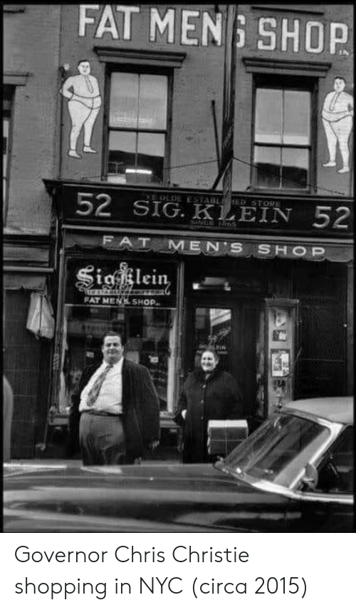 Mens Shopping: FAT MEN : SHOP  52 SİGKEEIN 52  FAT MENS SHOP Governor Chris Christie shopping in NYC (circa 2015)