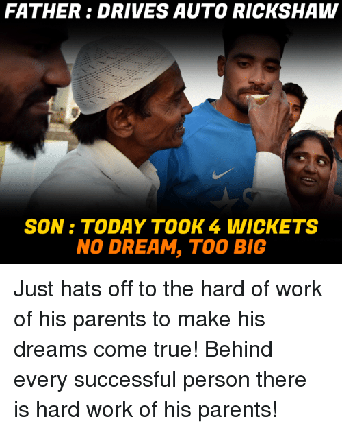 wicke: FATHER DRIVES AUTO RICKSHAW  SON TODAY TOOK 4 WICK ETS  NO DREAM, TOO BIG Just hats off to the hard of work of his parents to make his dreams come true! Behind every successful person there is hard work of his parents!