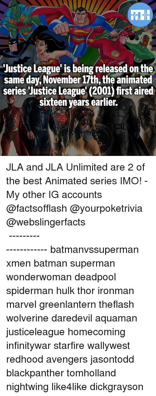 Deadpoole: FATSHERDES  Justice League' is being released on the  same day,November 17th, the animated  series Justice League' (2001) first aired  sixteen years earlier.  /e JLA and JLA Unlimited are 2 of the best Animated series IMO! - My other IG accounts @factsofflash @yourpoketrivia @webslingerfacts ⠀⠀⠀⠀⠀⠀⠀⠀⠀⠀⠀⠀⠀⠀⠀⠀⠀⠀⠀⠀⠀⠀⠀⠀⠀⠀⠀⠀⠀⠀⠀⠀⠀⠀⠀⠀ ⠀⠀--------------------- batmanvssuperman xmen batman superman wonderwoman deadpool spiderman hulk thor ironman marvel greenlantern theflash wolverine daredevil aquaman justiceleague homecoming infinitywar starfire wallywest redhood avengers jasontodd blackpanther tomholland nightwing like4like dickgrayson