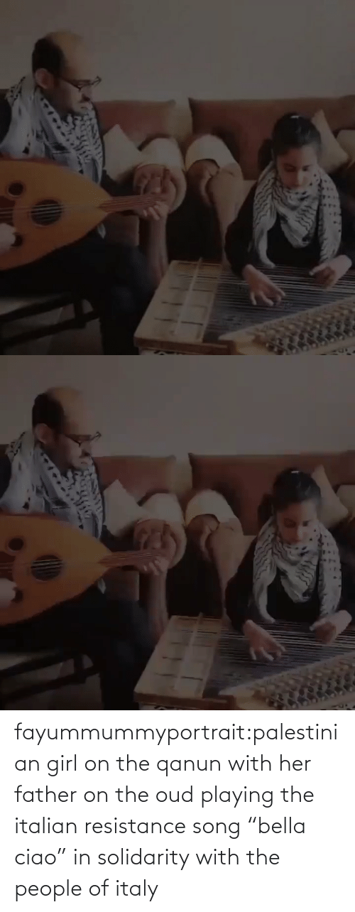 "playing: fayummummyportrait:palestinian girl on the qanun with her father on the oud playing the italian resistance song ""bella ciao"" in solidarity with the people of italy"